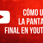 pantalla final en youtube